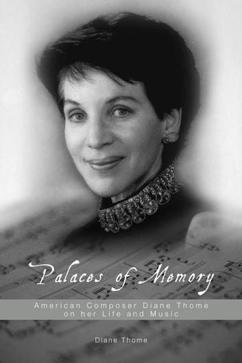 Palaces of Memory - American Composer Diane Thome on her Life and Music ebook by Diane Thome