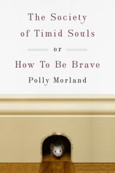 The Society of Timid Souls - or, How To Be Brave ebook by Polly Morland