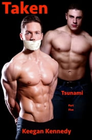 Taken: Part Five: Tsunami eBook by Keegan Kennedy