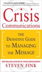 Crisis Communications: The Definitive Guide to Managing the Message ebook by Steven Fink