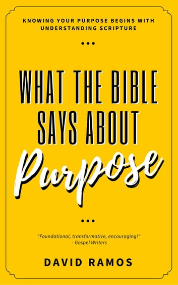What The Bible Says About Purpose ebook by David Ramos