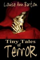 Tiny Tales of Terror ebook by Louise Ann Barton