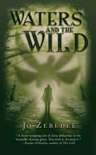 Waters And The Wild ebook by Jo Zebedee