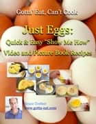 "Just Eggs: Quick & Easy ""Show Me How"" Video and Picture Book Recipes ebook by Bruce Tretter"