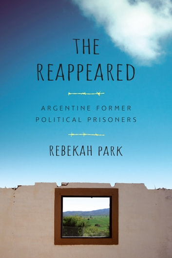 The Reappeared - Argentine Former Political Prisoners ebook by Rebekah Park