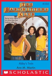 The Baby-Sitters Club #104: Abby's Twin ebook by Ann M. Martin