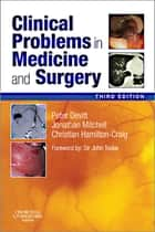 Clinical Problems in Medicine and Surgery E-Book ebook by Peter G Devitt, MBBS, MS,...