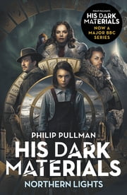Northern Lights: His Dark Materials 1 - now a major BBC TV series ebook by Philip Pullman
