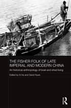 The Fisher Folk of Late Imperial and Modern China ebook by Xi He,David Faure