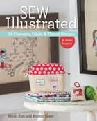 Sew Illustrated - 35 Charming Fabric & Thread Designs - 16 Zakka Projects ebook by Minki Kim, Kristin Esser