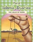 Moral Islamic Stories - The Value of Work ebook by Portrait Publishing