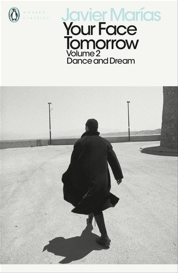 Your Face Tomorrow, Volume 2 - Dance and Dream eBook by Javier Marías