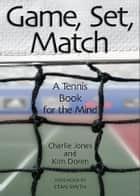 Game, Set, Match - A Tennis Book for the Mind ebook by Charlie Jones, Kim Doren