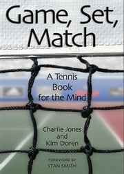Game, Set, Match - A Tennis Book for the Mind ebook by Charlie Jones,Kim Doren