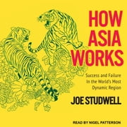 How Asia Works - Success and Failure in the World's Most Dynamic Region audiobook by Joe Studwell