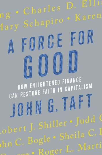 A Force for Good - How Enlightened Finance Can Restore Faith in Capitalism ebook by John G. Taft