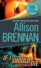 If I Should Die: A Novel of Suspense - A Novel of Suspense ebook by Allison Brennan