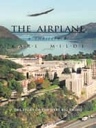 The Airplane - The Story of the Next Big Thing ebook by Karl Milde