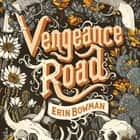 Vengeance Road audiobook by Erin Bowman