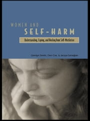 Women and Self Harm - Understanding, Coping and Healing from Self-Mutilation ebook by Gerrilyn Smith,Dee Cox,Jacqui Saradjian