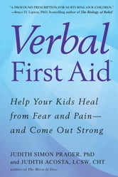 Verbal First Aid - Help Your Kids Heal from Fear and Pain--and Come Out Strong ebook by Judith Acosta,Judith Simon Prager