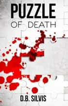 Puzzle of Death ebook by D. B. Silvis
