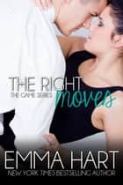 The Right Moves: The Game Book 3 ebook by Emma Hart