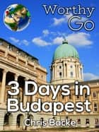 3 Days in Budapest ekitaplar by Chris Backe