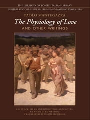 Physiology of Love and Other Writings ebook by Paolo Mantegazza,Nicoletta Pireddu