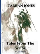 Tales From The Scribe - A Collection ebook by Tarran Jones