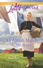 An Amish Match - A Fresh-Start Family Romance ebook by Jo Ann Brown