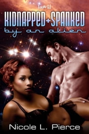 Kidnapped and Spanked by an Alien ebook by Nicole Pierce