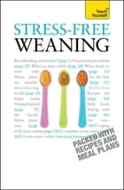 Stress-Free Weaning: Teach Yourself ebook by Judy More