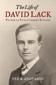 The Life of David Lack - Father of Evolutionary Ecology ebook by Ted R. Anderson