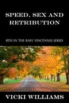 Speed, Sex and Retribution: Eighth in the Rafe Vincennes Series ekitaplar by Vicki Williams
