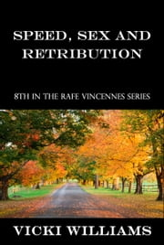 Speed, Sex and Retribution: Eighth in the Rafe Vincennes Series ebook by Vicki Williams