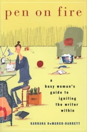 Pen on Fire - A Busy Woman's Guide to Igniting the Writer Within ebook by Barbara DeMarco-Barrett