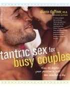Tantric Sex for Busy Couples ebook by Diana Daffner,Richard Daffner