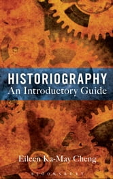 Historiography: An Introductory Guide ebook by Dr Eileen Ka-May Cheng