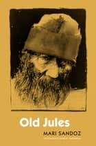Old Jules (Third Edition) ebook by Mari Sandoz, Linda M. Hasselstrom
