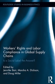 Workers' Rights and Labor Compliance in Global Supply Chains - Is a Social Label the Answer? ebook by Jennifer Bair,Doug Miller,Marsha Dickson