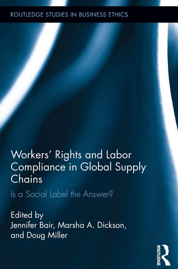 Workers' Rights and Labor Compliance in Global Supply Chains - Is a Social Label the Answer? ebook by