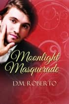 Moonlight Masquerade ebook by DM Roberto