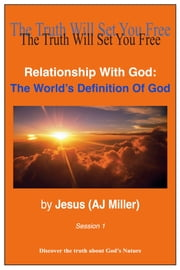 Relationship with God: The World's Definition of God Session 1 ebook by Jesus (AJ Miller)