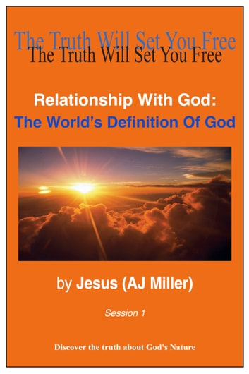 Relationship With God: The Worldu0027s Definition Of God Session 1 Ebook By  Jesus (AJ