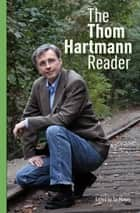 The Thom Hartmann Reader ebook by Thom Hartmann