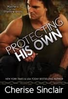 Protecting His Own ebook by Cherise Sinclair