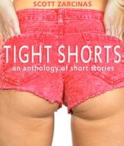 Tight Shorts - an anthology of short stories ebook by Scott Zarcinas