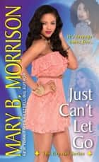 Just Can't Let Go ebook by Mary B. Morrison