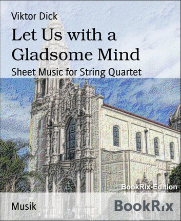 Let Us with a Gladsome Mind - Sheet Music for String Quartet ebook by Viktor Dick